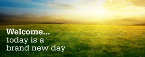 Welcome... today is a brand new day